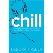 Chill Stress-Reducing Techniques for a More Balanced, Peaceful You by Reber, Deborah; Walker, Neryl, 9781481428095