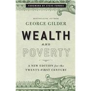 Wealth and Poverty : A Completely Revised New Edition for the Twenty-First Century by Gilder, George F.; Forbes, Steve, 9781596988095