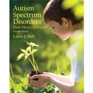 Autism Spectrum Disorders From Theory to Practice by Hall, Laura J., 9780132658096