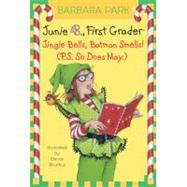 Junie B. Jones #25: Jingle Bells, Batman Smells! (P.S. So Does May.) by PARK, BARBARABRUNKUS, DENISE, 9780375828096