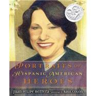 Portraits of Hispanic American Heroes by Herrera, Juan Felipe; Colon, Raul, 9780803738096