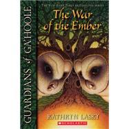 Guardians of Ga'Hoole #15: War of the Ember by Lasky, Kathryn; Lasky, Kathryn, 9780439888097