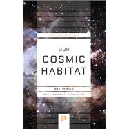 Our Cosmic Habitat by Rees, Martin, 9780691178097