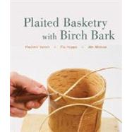 Plaited Basketry with Birch Bark by Yarish, Vladimir; Hoppe, Flo; Widess, Jim, 9781402748097