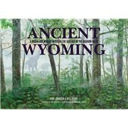 Ancient Wyoming by Johnson, Kirk; Clyde, Will, 9781936218097