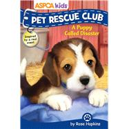 ASPCA kids: Pet Rescue Club: A Puppy Called Disaster by Hapkins, Rose, 9780794438098