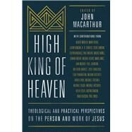 High King of Heaven Theological and Practical Perspectives on the Person and Work of Jesus by MacArthur, John; Nunez, Miguel; Zhakevich, Iosif; Duncan, Ligon; Grisanti, Michael; Johnson, Phillip R; Pennington, Tom; Jones, Mark; Barrett, Matthew; Mbewe, Conrad; Vlach, Michael; Reeves, Michael; Klassen, Brad; Dever, Mark; Charles, Jr., H.B.; Chou, A, 9780802418098
