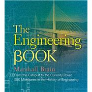 The Engineering Book From the Catapult to the Curiosity Rover, 250 Milestones in the History of Engineering by Brain, Marshall, 9781454908098
