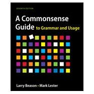 A Commonsense Guide to Grammar and Usage by Beason, Larry; Lester, Mark, 9781457668098