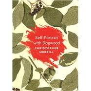 Self-Portrait with Dogwood by Merrill, Christopher, 9781595348098