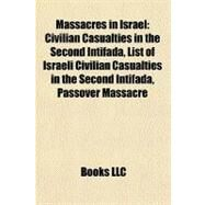 Massacres in Israel : Civilian Casualties in the Second Intifada, List of Israeli Civilian Casualties in the Second Intifada, Passover Massacre by , 9781156528099