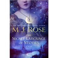 The Secret Language of Stones A Novel by Rose, M. J., 9781476778099