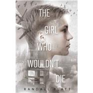 The Girl Who Wouldn't Die by Platt, Randall, 9781510708099