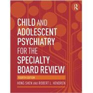 Child and Adolescent Psychiatry for the Specialty Board Review by Shen; Hong, 9780415818100