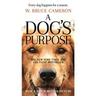 A Dog's Purpose A Novel for Humans by Cameron, W. Bruce, 9780765388100