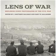 Lens of War: Exploring Iconic Photographs of the Civil War by Gallman, J. Matthew; Gallagher, Gary W., 9780820348100