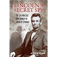 Lincoln's Secret Spy: The Civil War Case That Changed the Future of Espionage by Singer, Jane; Stewart, John, 9781493008100