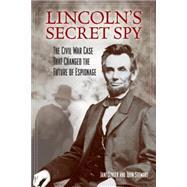 Lincoln's Secret Spy: The Civil War Case That Changed the Future of Espionage by Singer, Jane; Stewart, John, 9781493008100