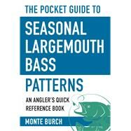 The Pocket Guide to Seasonal Largemouth Bass Patterns by Burch, Monte, 9781634508100