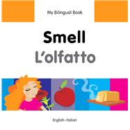 My Bilingual Book–Smell (English–Italian) by Unknown, 9781840598100