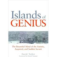 Islands of Genius: The Bountiful Mind of the Autistic, Acquired, and Sudden Savant by Treffert, Darold A., 9781849058100