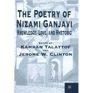 The Poetry of Nizami Ganjavi Knowledge, Love, and Rhetoric by Talattof, Kamran; Clinton, Jerome W., 9780312228101