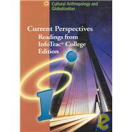 Current Perspectives : Readings from InfoTrac® College Edition: Cultural Anthropology and Globalization (with InfoTrac®) by Not Available, 9780495008101