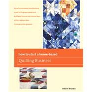 How to Start a Home-based Quilting Business by Bouziden, Deborah, 9780762788101