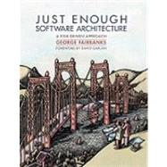 Just Enough Software Architecture: A Risk-driven Approach by Fairbanks, George; Garlan, David, 9780984618101