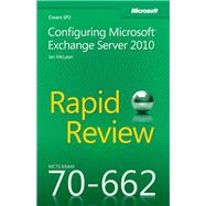 MCTS 70-662 Rapid Review: Configuring Microsoft Exchange Server 2010 at Biggerbooks.com