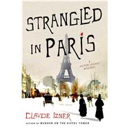 Strangled in Paris A Victor Legris Mystery by Izner, Claude, 9781250048103