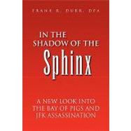 In the Shadow of the Sphinx : A New Look into the Bay of Pigs and Jfk Assassination by DURR DPA FRANK R, 9781425758103