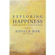 Exploring Happiness : From Aristotle to Brain Science by Sissela Bok, 9780300178104
