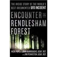 Encounter in Rendlesham Forest The Inside Story of the World's Best-Documented UFO Incident by Pope, Nick; Burroughs, John; Penniston, Jim, 9781250038104