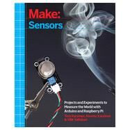 Make: Sensors: Projects and Experiments to Measure the World with Arduino and Raspberry Pi by Karvinen, Tero; Karvinen, Kimmo; Valtokari, Ville, 9781449368104