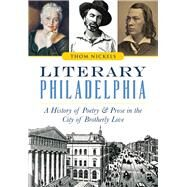 Literary Philadelphia: A History of Poetry and Prose in the City of Brotherly Love by Nickels, Thom, 9781626198104