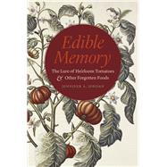 Edible Memory: The Lure of Heirloom Tomatoes and Other Forgotten Foods by Jordan, Jennifer A., 9780226228105