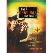 I'm a Graduate Now What? Step Into Your Future-Live Out Your Dreams by Unknown, 9781501108105