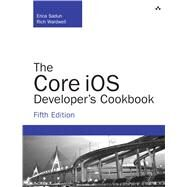 The Core iOS Developer's Cookbook by Sadun, Erica; Wardwell, Rich, 9780321948106