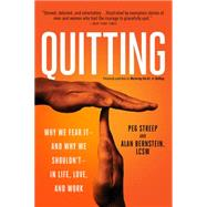 Quitting: Why We Fear It - and Why We Shouldn't - in Life, Love, and Work by Streep, Peg; Bernstein, Alan B., 9780738218106