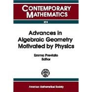 Advances in Algebraic Geometry Motivated by Physics: Ams Special Session on Enumerative Geometry in Physics, April 1-2, 2000, University of Massachusetts, Lowell, Massachusetts by Ams Special Session on Enumerative Geome; Previato, Emma, 9780821828106