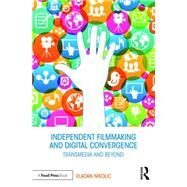 Independent Filmmaking and Digital Convergence: Transmedia and Beyond by Nikolic; Vladan, 9781138938106