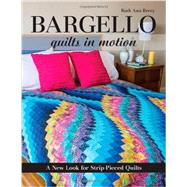 Bargello - Quilts in Motion A New Look for Strip-Pieced Quilts by Berry, Ruth Ann, 9781607058106
