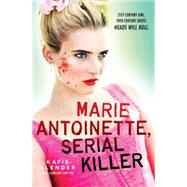 Marie Antoinette, Serial Killer by Alender, Katie, 9780545468107