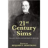 21st Century Sims: Innovation, Education, and Leadership for the Modern Era by Armstrong, Benjamin, 9781612518107