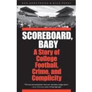 Scoreboard, Baby: A Story of College Football, Crime, and Complicity by Armstrong, Ken, 9780803228108