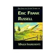Major Ingredients : The Selected Short Stories of Eric Frank Russell by Russell, Eric Frank, 9781886778108