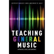 Teaching General Music Approaches, Issues, and Viewpoints by Abril, Carlos R.; Gault, Brent M., 9780199328109