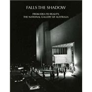 Falls the Shadow: From Idea to Reality, the National Gallery of Australia by McGillick, Paul, 9780987228109