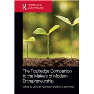 The Routledge Companion to the Makers of Modern Entrepreneurship by Audretsch; David B., 9781138838109